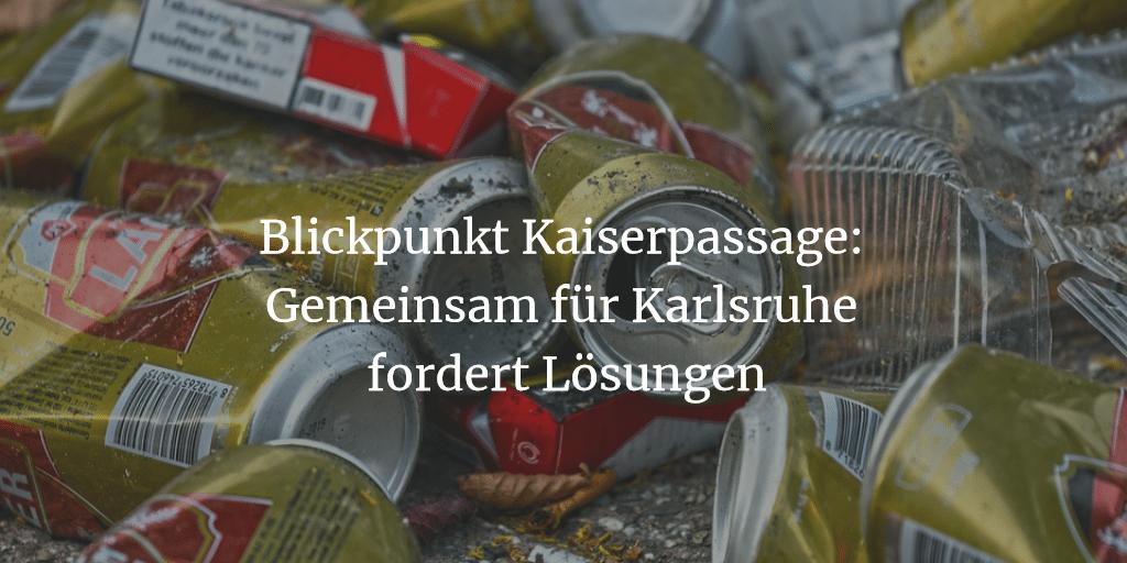 Blickpunkt Kaiserpassage: Gemeinsam für Karlsruhe fordert Lösungen