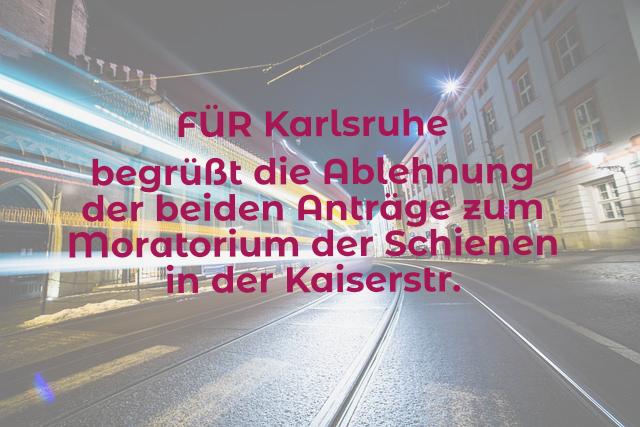 FÜR Karlsruhe begrüßt die Ablehnung der beiden Anträge zum Moratorium der Schienen in der Kaiserstr.