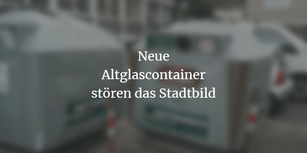 Neue Altglascontainer verschandeln die Stadt