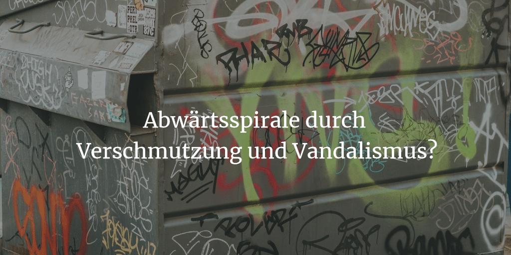 Abwärtsspirale durch Verschmutzung und Vandalismus?