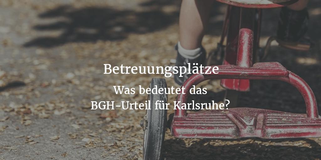 Wird BGH Urteil zu Betreuungsplätzen teuer für Karlsruhe?