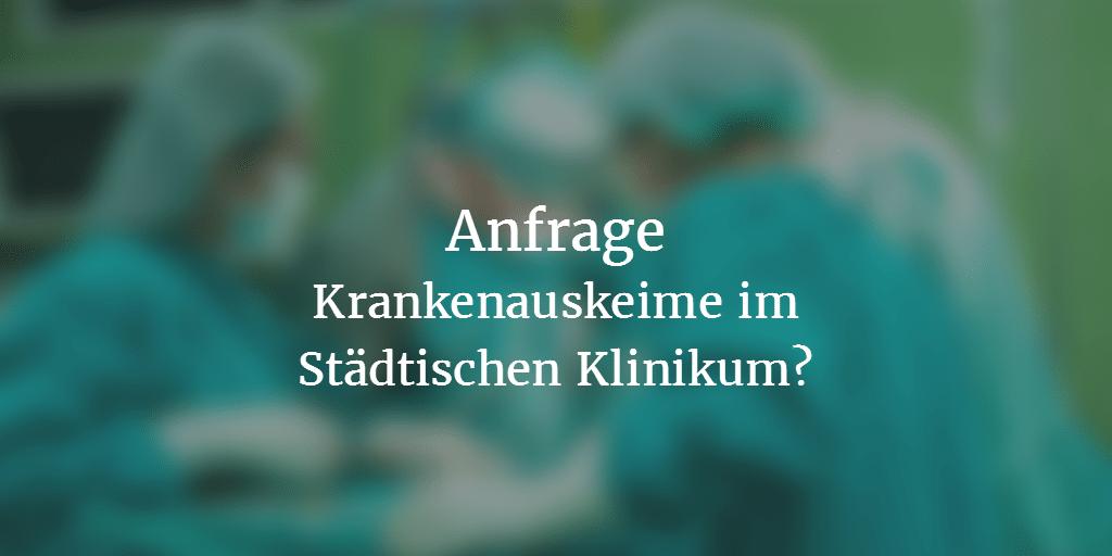 Anfrage: Krankenhauskeime im Städtischen Klinikum?