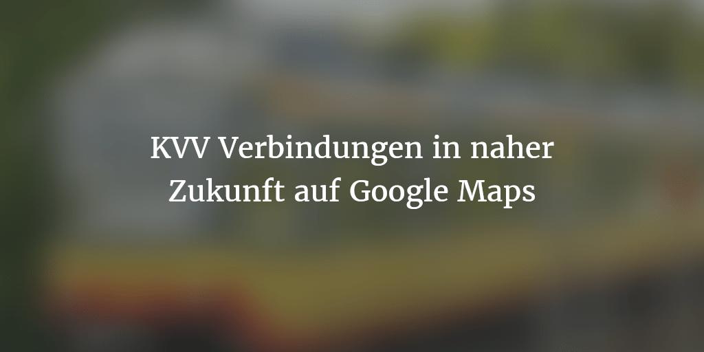 Antwort: KVV Verbindungen bald in Google Maps