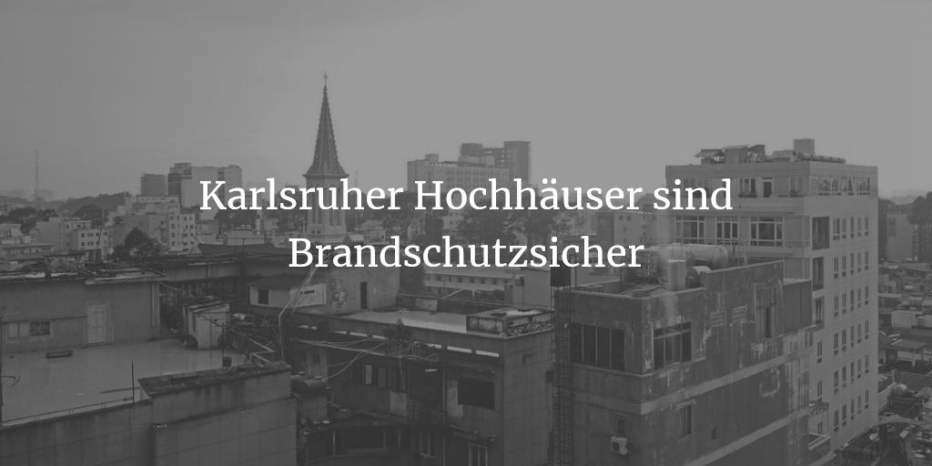 Brandschutz: Karlsruher Hochhäuser sind sicher